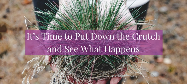 Struggling with self-care? It's time to put down the crutch and see what happens... >>> | www.becomingwhoyouare.net