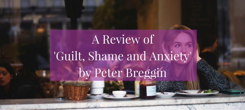 A review of the book 'Guilt, Shame and Anxiety: Understanding and Overcoming Negative Emotions' by Peter Breggin